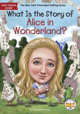 What Is the Story of Alice in Wonderland? by Dana M. Rau and Who HQ