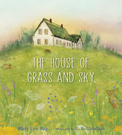 The House of Grass and Sky by Mary Lyn Ray