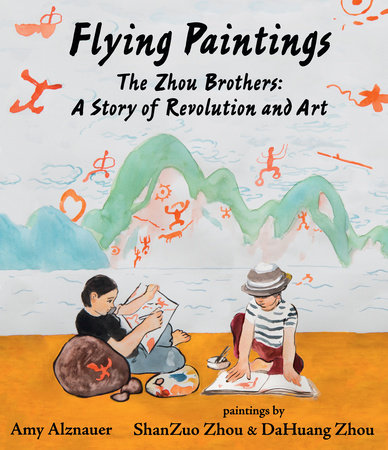 Flying Paintings: The Zhou Brothers: A Story of Revolution and Art by Amy Alznauer
