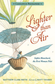 Lighter than Air: Sophie Blanchard, the First Woman Pilot: Candlewick Biographies