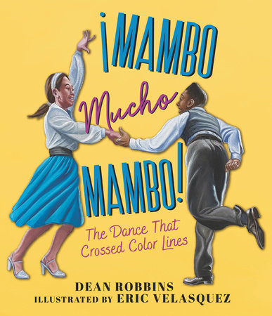 ¡Mambo Mucho Mambo! The Dance That Crossed Color Lines by Dean Robbins
