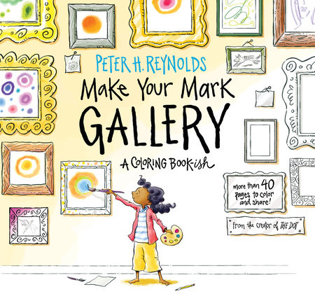Make Your Mark Gallery: A Coloring Book-ish by Peter H. Reynolds
