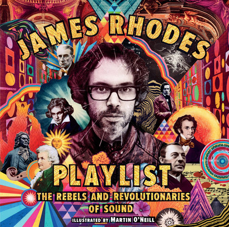 Playlist: The Rebels and Revolutionaries of Sound by James Rhodes
