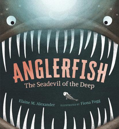 Anglerfish: The Seadevil of the Deep by Elaine M. Alexander