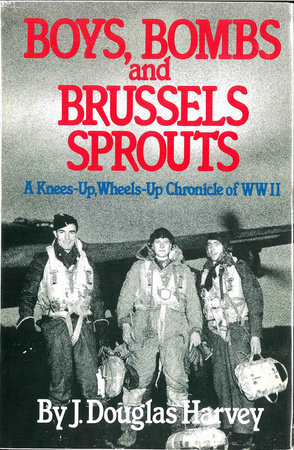 Boys Bombs and Brussels Sprouts by J. Douglas Harvey