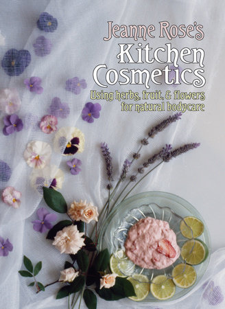 Jeanne Rose's Kitchen Cosmetics by Jeanne Rose