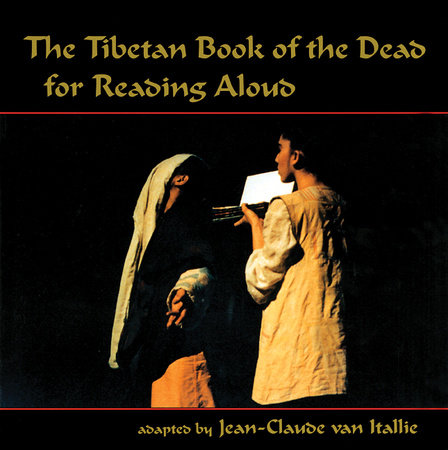The Tibetan Book of the Dead for Reading Aloud by