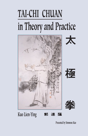 Tai-Chi Chuan in Theory and Practice by Kuo Lien-Ying