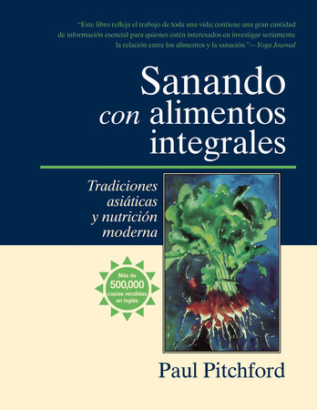 Sanando con alimentos integrales by Paul Pitchford
