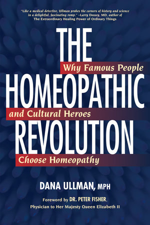The Homeopathic Revolution by Dana Ullman