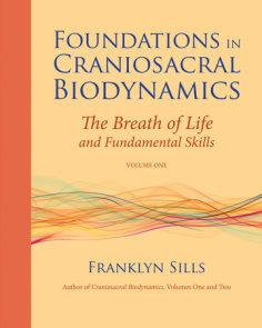 Foundations in Craniosacral Biodynamics, Volume One