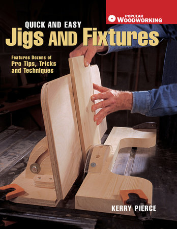 Quick & Easy Jigs and Fixtures by Kerry Pierce