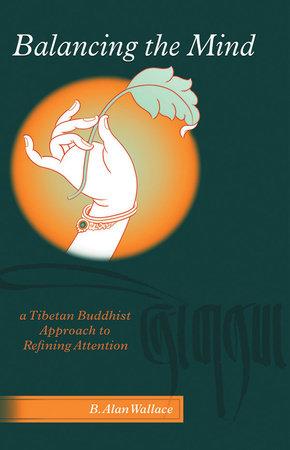 Balancing The Mind by B. Alan Wallace