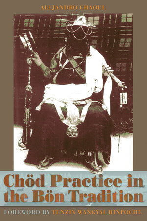Chod Practice in the Bon Tradition by Alejandro Chaoul