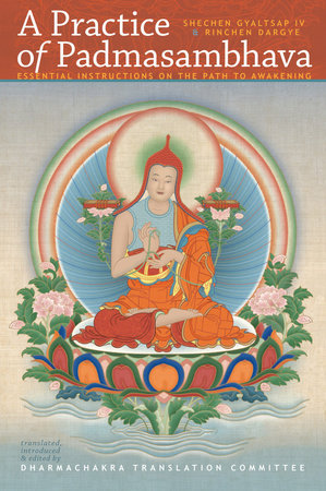 A Practice of Padmasambhava by Shechen Gyaltsap IV and Rinchen Dargye