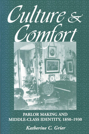 Culture and Comfort by Katherine Grier