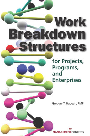 Work Breakdown Structures for Projects, Programs, and Enterprises by Gregory T. Haugan