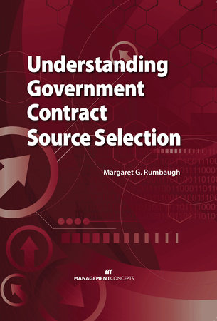 Understanding Government Contract Source Selection by Margaret G. Rumbaugh