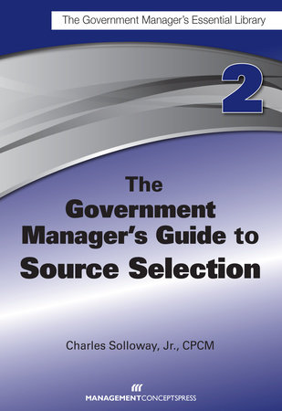 The Government Manager's Guide to Source Selection by Charles D. Solloway