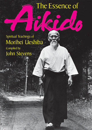 The Essence of Aikido by Morihei Ueshiba