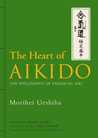 The Heart of Aikido by Morihei Ueshiba