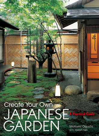 Create Your Own Japanese Garden by Motomi Oguchi and Joseph Cali