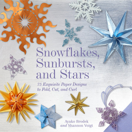Snowflakes, Sunbursts, and Stars by Ayako Brodek and Shannon Voigt