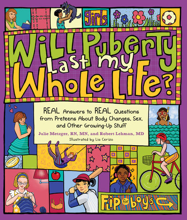 Will Puberty Last My Whole Life? by Julie Metzger, RN, MN and Robert Lehman, MD