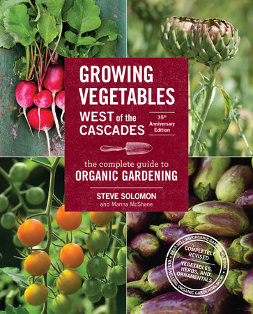 Growing Vegetables West of the Cascades, 35th Anniversary Edition by Steve Solomon and Marina McShane