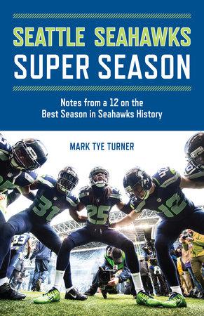 Seattle Seahawks Super Season by Mark Tye Turner