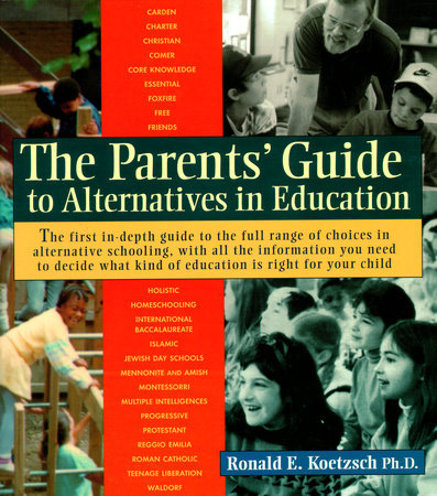 The Parents' Guide to Alternatives in Education by Ronald Koetzsch, Ph.D.
