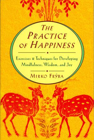 Practice of Happiness by Mirko Fryba