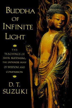 Buddha of Infinite Light by Daisetz T. Suzuki