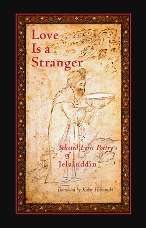 Love Is a Stranger by Jalaluddin Rumi