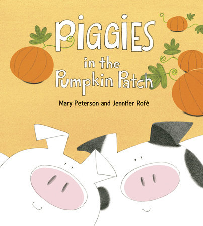Piggies in the Pumpkin Patch by Mary Peterson and Jennifer Rofe