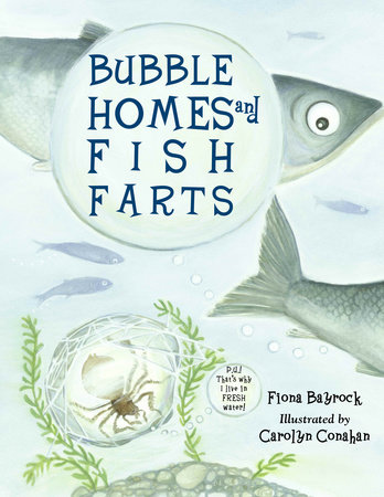 Bubble Homes and Fish FaRTs by Fiona Bayrock