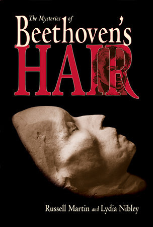 The Mysteries of Beethoven's Hair by Russell Martin and Lydia Nibley
