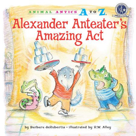 Alexander Anteater's Amazing Act by Barbara deRubertis