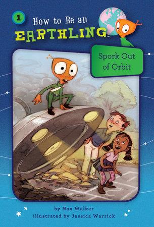 Spork Out of Orbit (Book 1) by Nan Walker