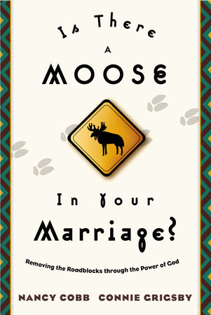 Is There a Moose in Your Marriage? by Connie Grigsby and Nancy Cobb