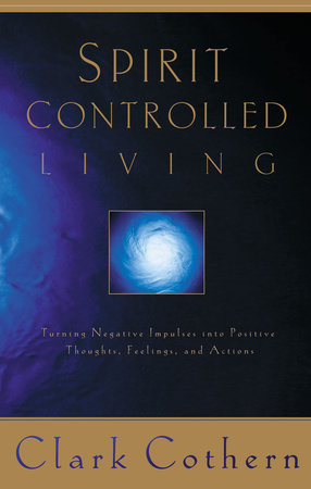 Spirit-Controlled Living by Clark Cothern