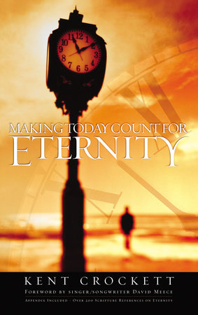 Making Today Count for Eternity by Kent Crockett