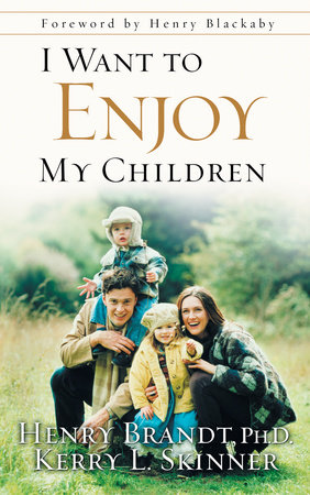 I Want to Enjoy My Children by Henry Brandt and Kerry L. Skinner