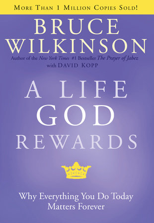 A Life God Rewards by Bruce Wilkinson