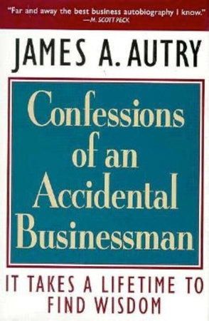 Confessions of an Accidental Businessman by James A. Autry