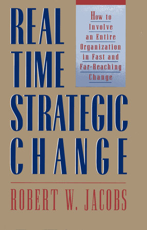 Real Time Strategic Change by Robert W. Jake Jacobs
