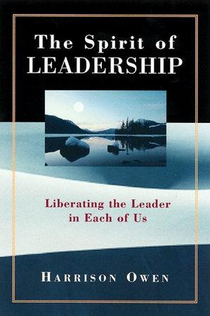 The Spirit of Leadership by Harrison Owen