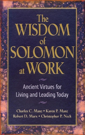 The Wisdom of Solomon at Work by Charles C. Manz, Karen P. Manz, Robert D. Marx and Chris P. Neck