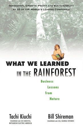 What We Learned in the Rainforest by Tachi Kiuchi and Bill Shireman
