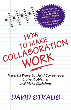 How to Make Collaboration Work by David Straus